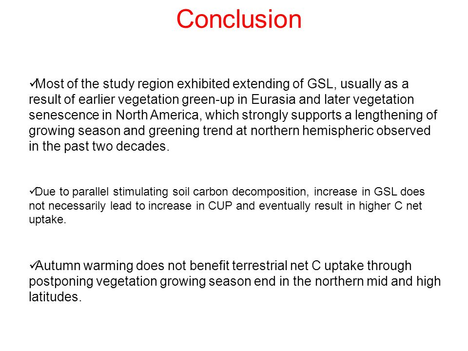 Conclusion Most of the study region exhibited extending of GSL, usually as a result of earlier vegetation green-up in Eurasia and later vegetation senescence in North America, which strongly supports a lengthening of growing season and greening trend at northern hemispheric observed in the past two decades.