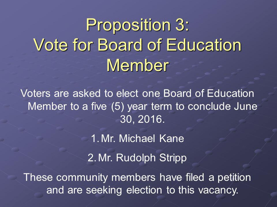 Proposition 3: Vote for Board of Education Member Voters are asked to elect one Board of Education Member to a five (5) year term to conclude June 30, 2016.