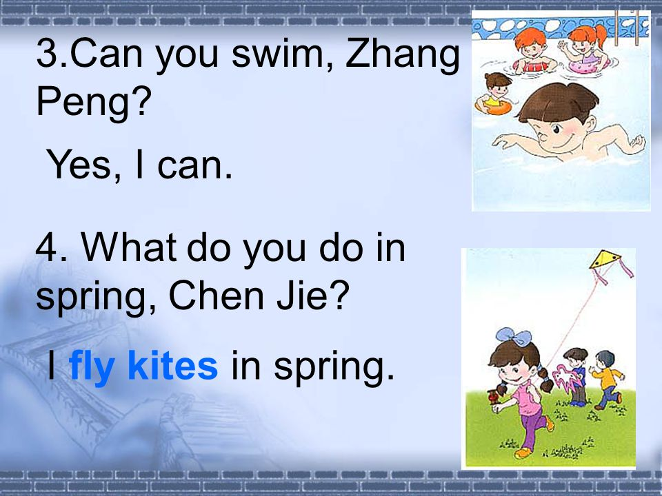 3.Can you swim, Zhang Peng. 4. What do you do in spring, Chen Jie.