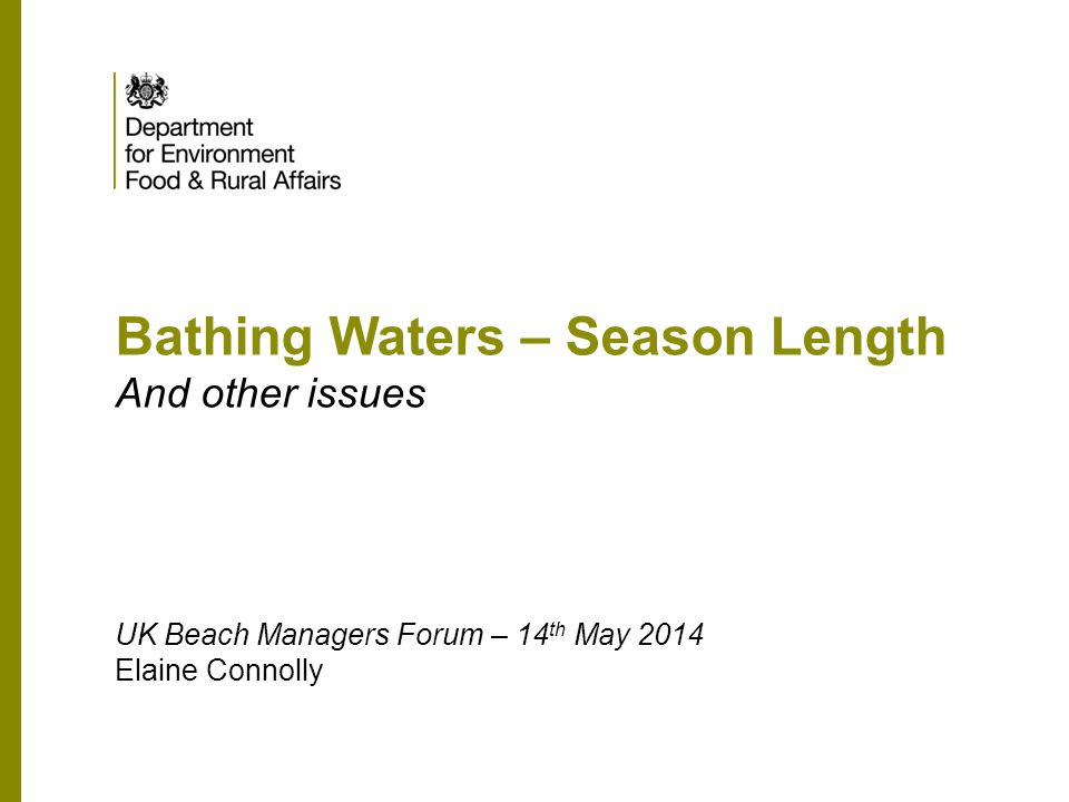 Bathing Waters – Season Length And other issues UK Beach Managers Forum – 14 th May 2014 Elaine Connolly