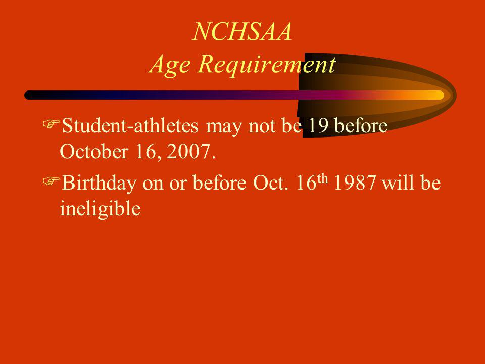 NCHSAA Age Requirement FStudent-athletes may not be 19 before October 16, 2007.