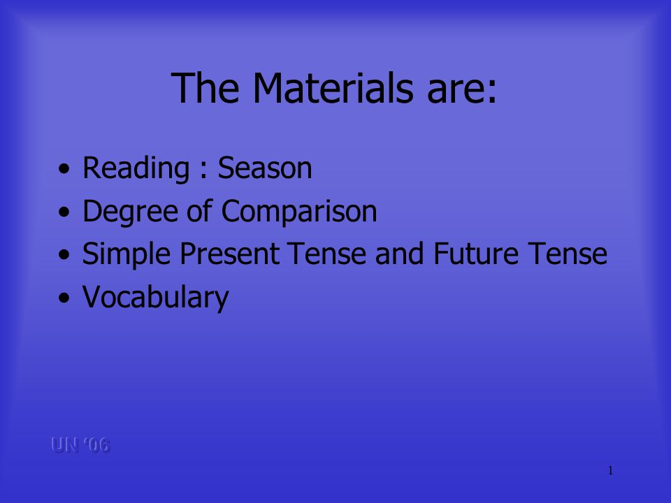 1 The Materials are: Reading : Season Degree of Comparison Simple Present Tense and Future Tense Vocabulary
