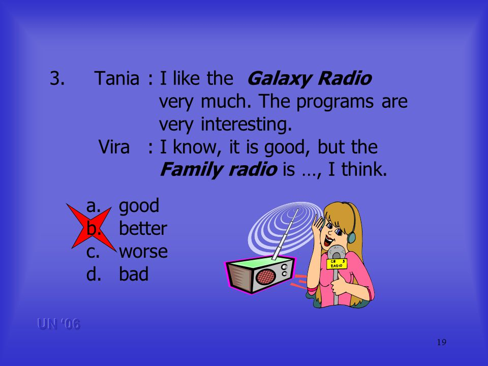 19 3.Tania: I like the Galaxy Radio very much. The programs are very interesting.