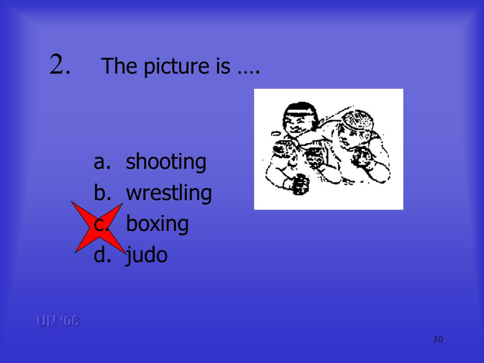 30 2. The picture is …. a.shooting b.wrestling c.boxing d.judo