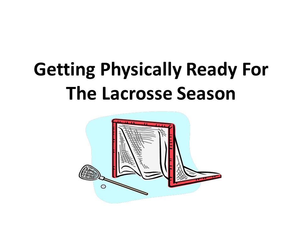 Getting Physically Ready For The Lacrosse Season