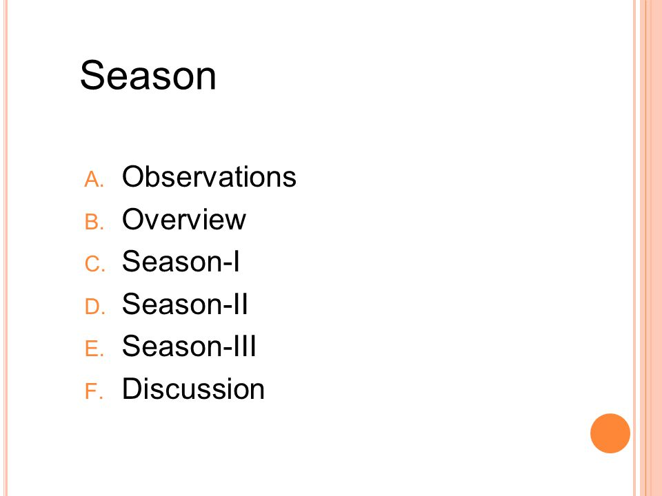 Season A. Observations B. Overview C. Season-I D. Season-II E. Season-III F. Discussion