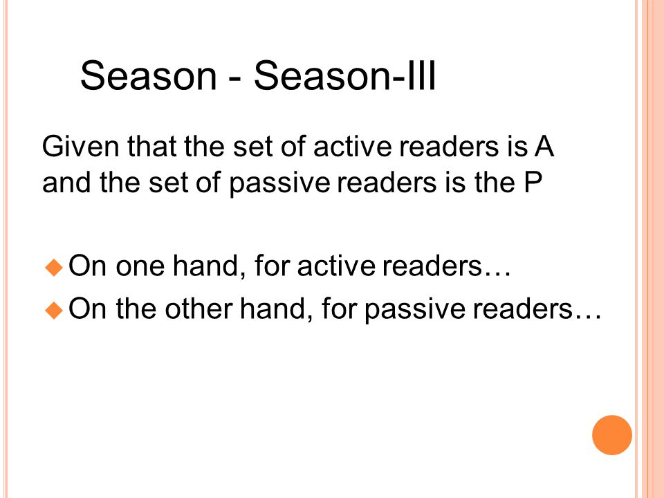 Season - Season-III Given that the set of active readers is A and the set of passive readers is the P On one hand, for active readers… On the other hand, for passive readers…