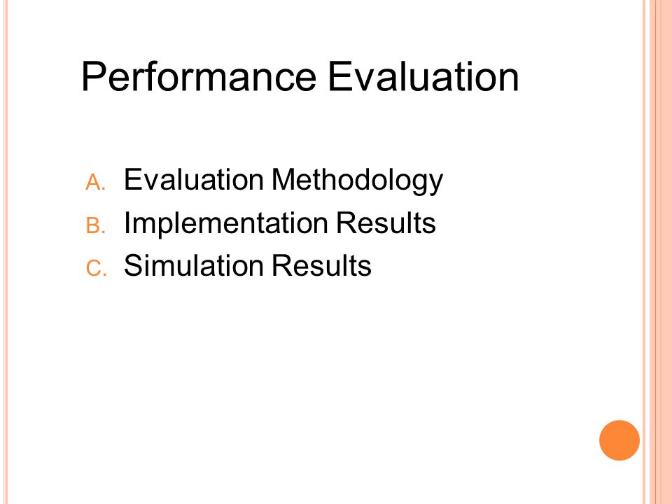 Performance Evaluation A. Evaluation Methodology B. Implementation Results C. Simulation Results