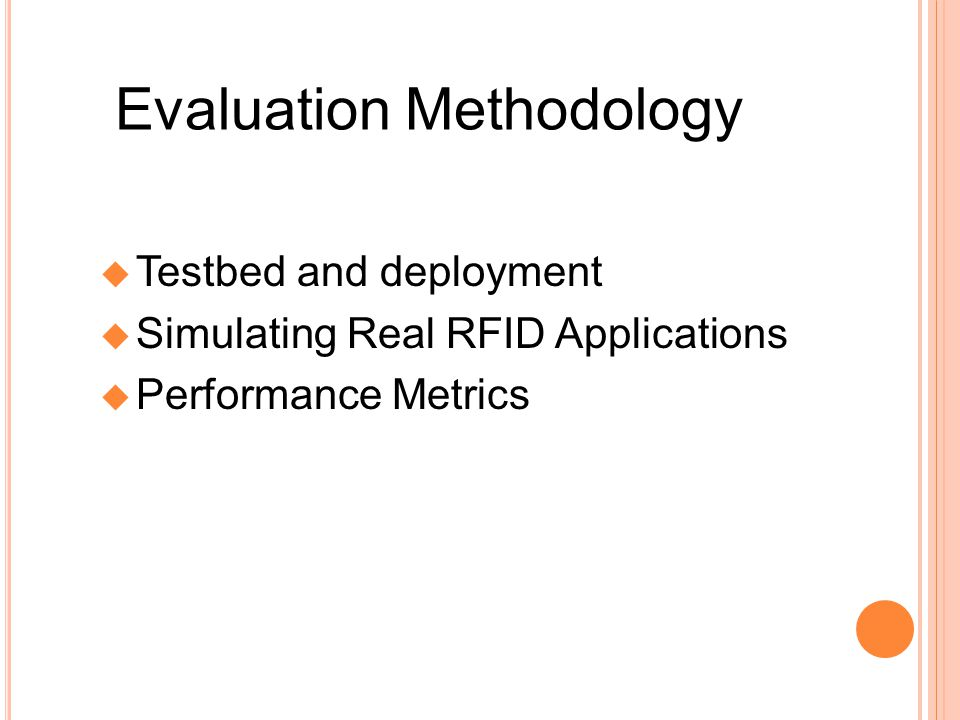 Evaluation Methodology Testbed and deployment Simulating Real RFID Applications Performance Metrics