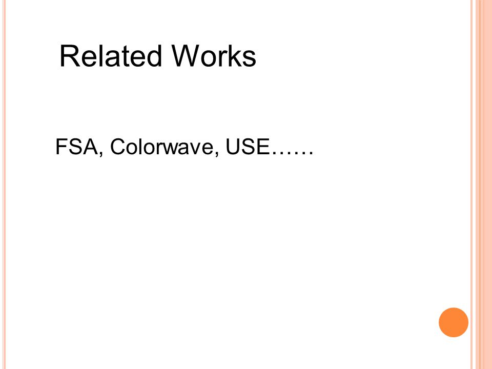 Related Works FSA, Colorwave, USE……