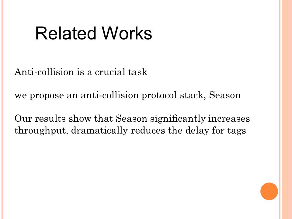 Related Works Anti-collision is a crucial task we propose an anti-collision protocol stack, Season Our results show that Season signicantly increases throughput, dramatically reduces the delay for tags