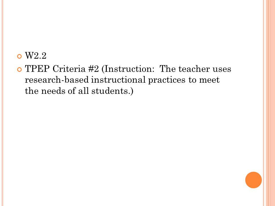 W2.2 TPEP Criteria #2 (Instruction: The teacher uses research-based instructional practices to meet the needs of all students.)