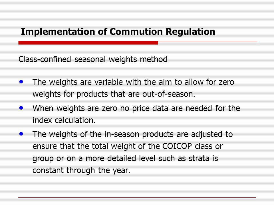 Implementation of Commution Regulation Class-confined seasonal weights method The weights are variable with the aim to allow for zero weights for products that are out-of-season.