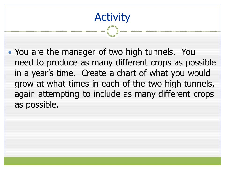 Activity You are the manager of two high tunnels.
