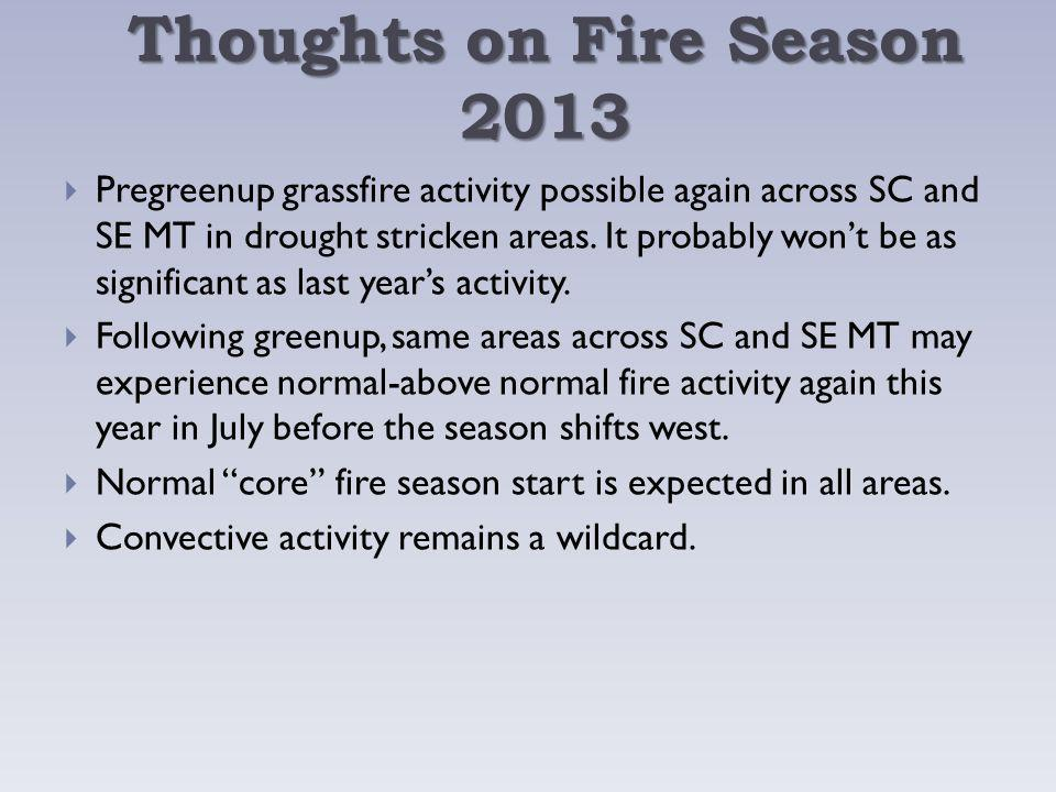 Thoughts on Fire Season 2013 Pregreenup grassfire activity possible again across SC and SE MT in drought stricken areas.