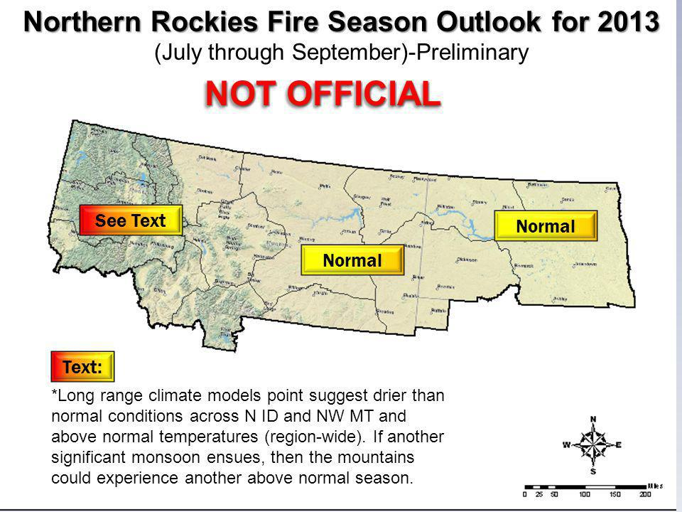 Northern Rockies Fire Season Outlook for 2013 (July through September)-Preliminary See Text NOT OFFICIAL Normal *Long range climate models point suggest drier than normal conditions across N ID and NW MT and above normal temperatures (region-wide).