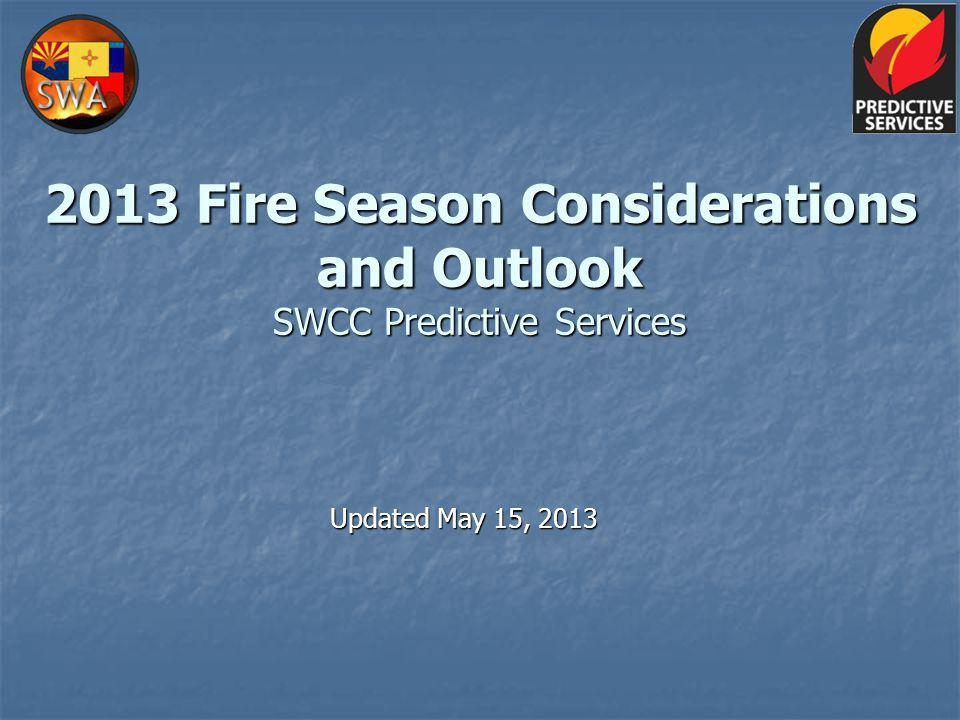 2013 Fire Season Considerations and Outlook SWCC Predictive Services Updated May 15, 2013