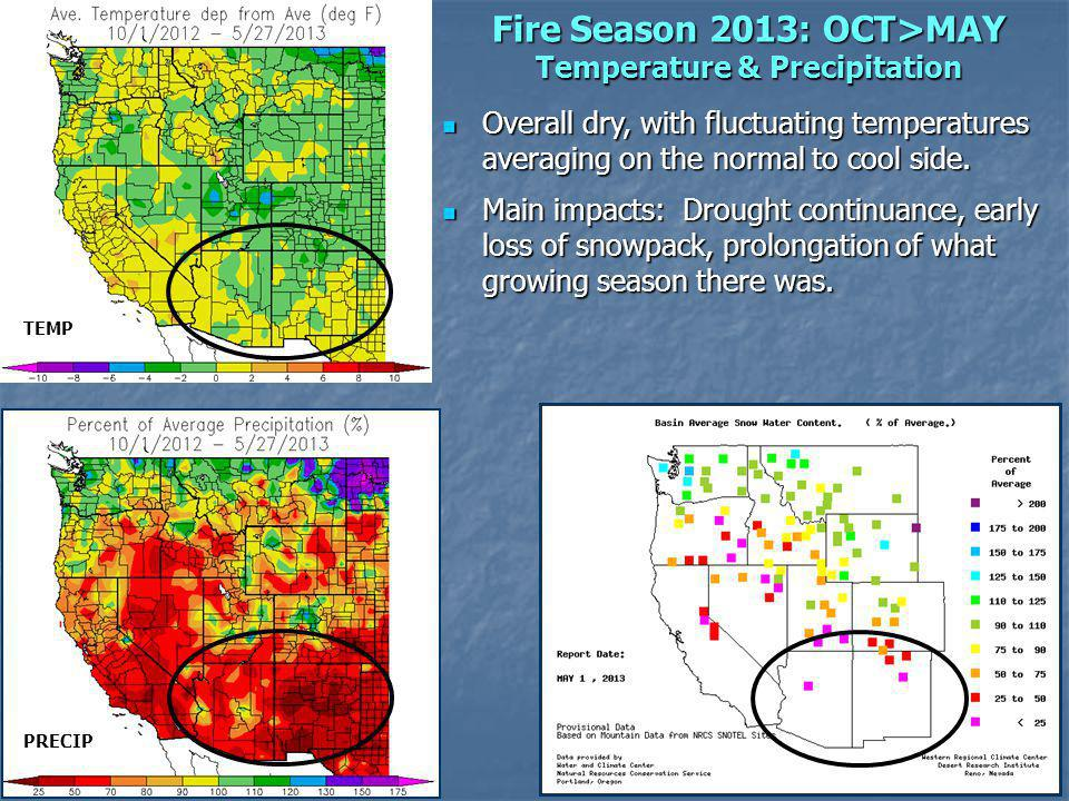 Fire Season 2013: OCT>MAY Temperature & Precipitation Overall dry, with fluctuating temperatures averaging on the normal to cool side.