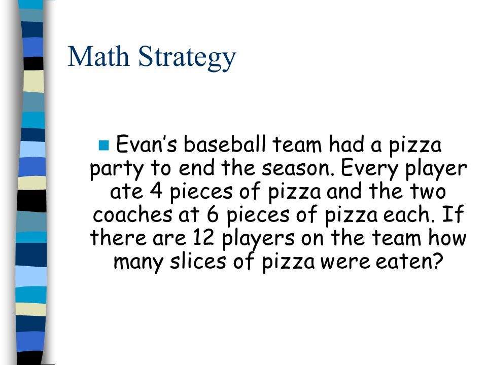 Math Strategy Evans baseball team had a pizza party to end the season.