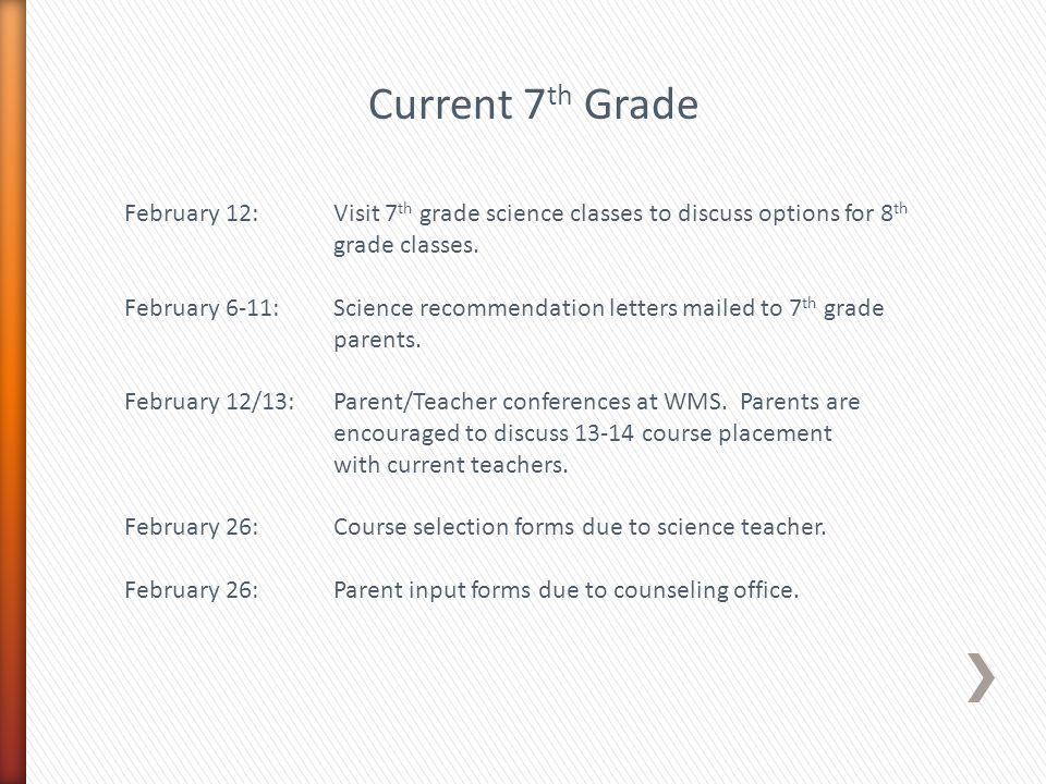 February 12:Visit 7 th grade science classes to discuss options for 8 th grade classes.