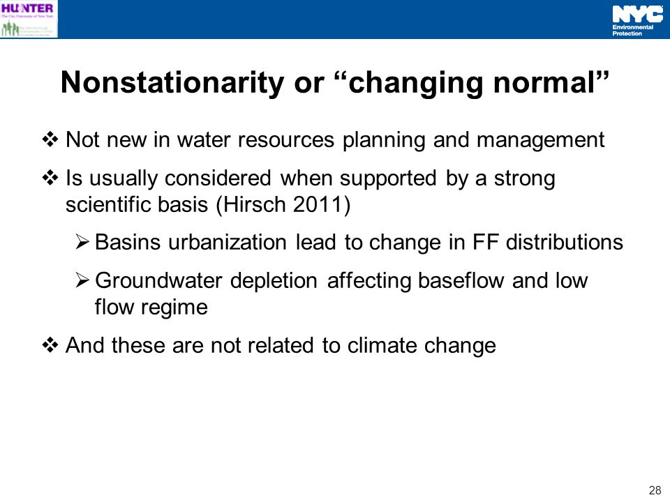 28 Not new in water resources planning and management Is usually considered when supported by a strong scientific basis (Hirsch 2011) Basins urbanization lead to change in FF distributions Groundwater depletion affecting baseflow and low flow regime And these are not related to climate change Nonstationarity or changing normal