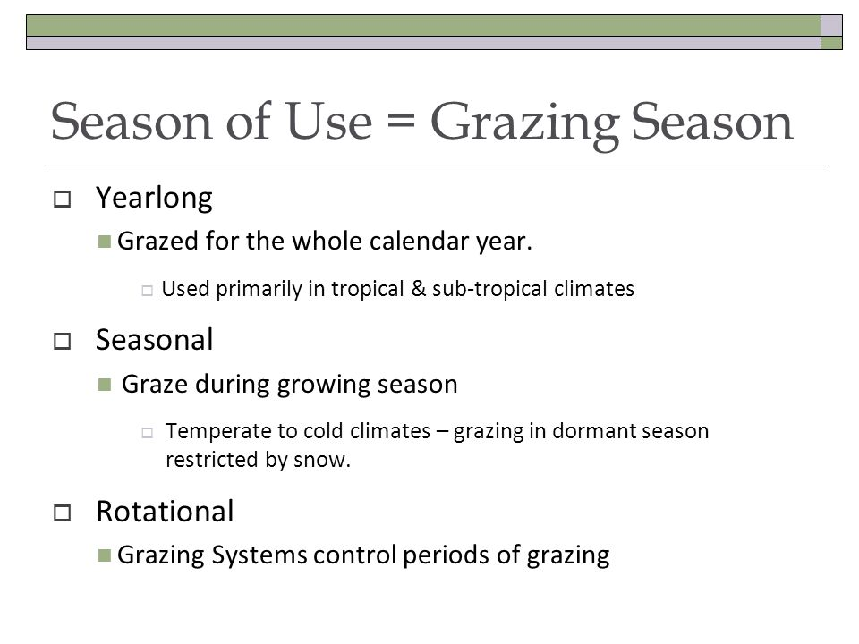 Season of Use = Grazing Season Yearlong Grazed for the whole calendar year.