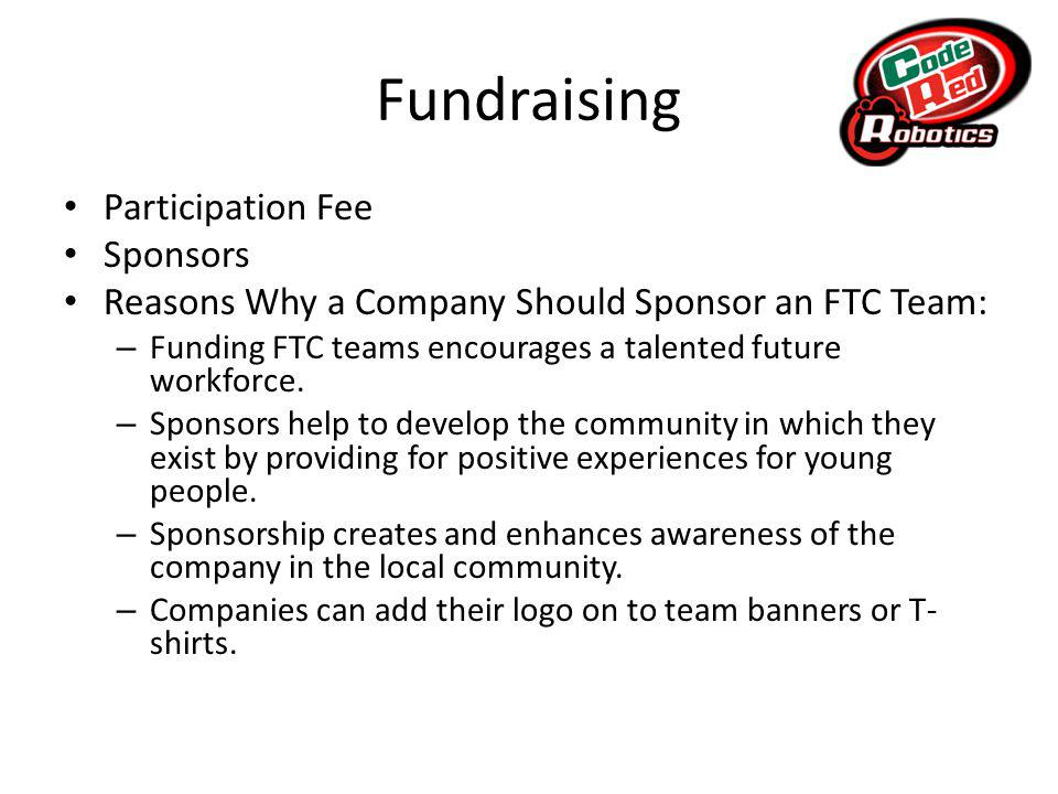 Fundraising Participation Fee Sponsors Reasons Why a Company Should Sponsor an FTC Team: – Funding FTC teams encourages a talented future workforce.