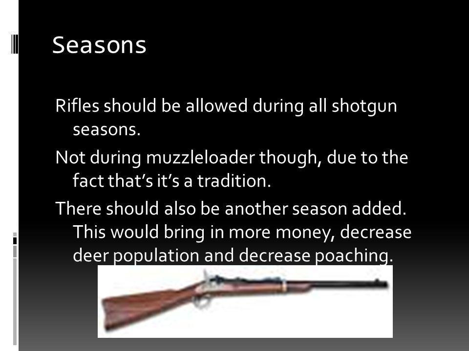 Seasons Rifles should be allowed during all shotgun seasons.