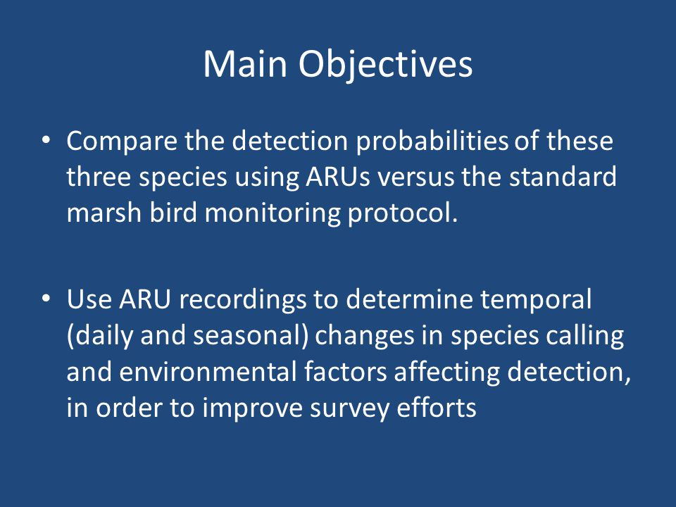 Main Objectives Compare the detection probabilities of these three species using ARUs versus the standard marsh bird monitoring protocol.