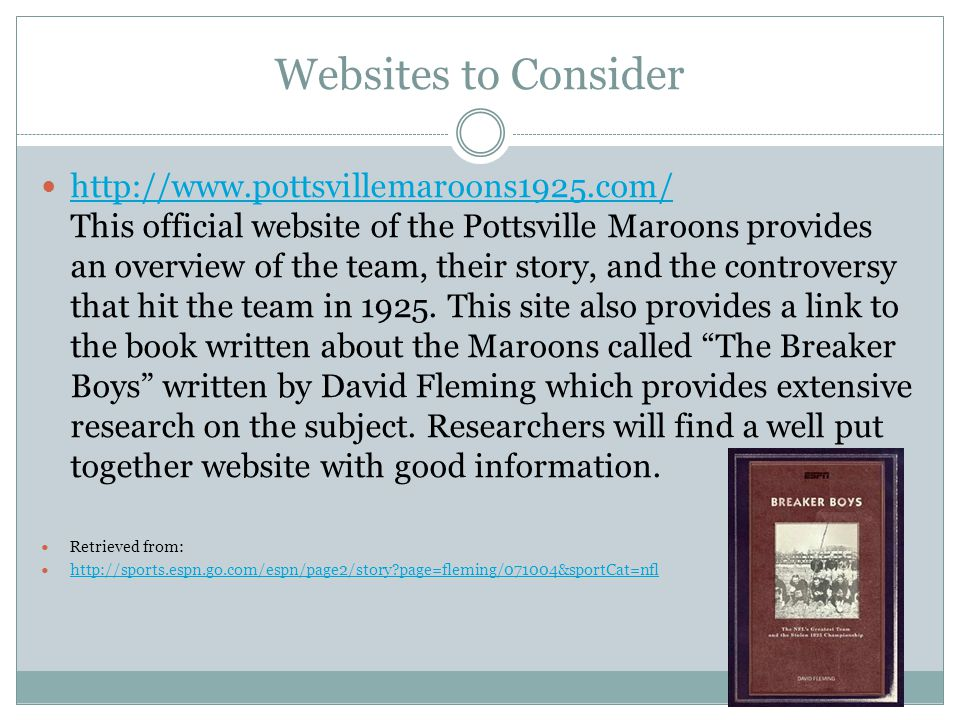 Websites to Consider http://www.pottsvillemaroons1925.com/ This official website of the Pottsville Maroons provides an overview of the team, their story, and the controversy that hit the team in 1925.