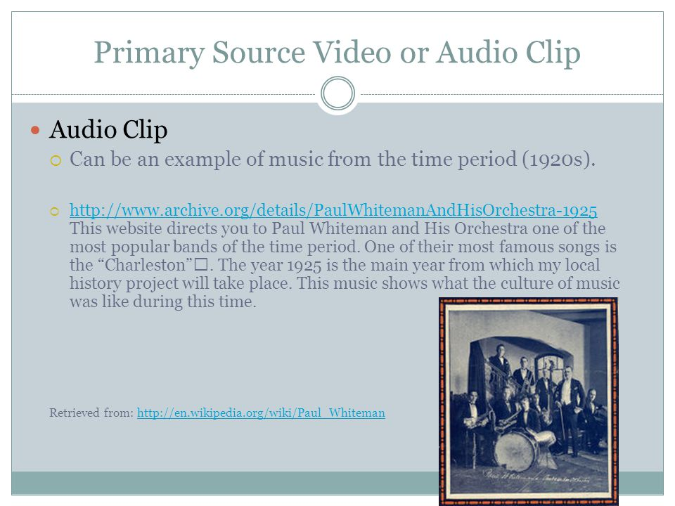 Primary Source Video or Audio Clip Audio Clip Can be an example of music from the time period (1920s).