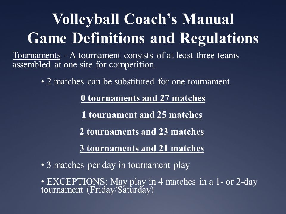 Volleyball Coachs Manual Game Definitions and Regulations Tournaments - A tournament consists of at least three teams assembled at one site for competition.