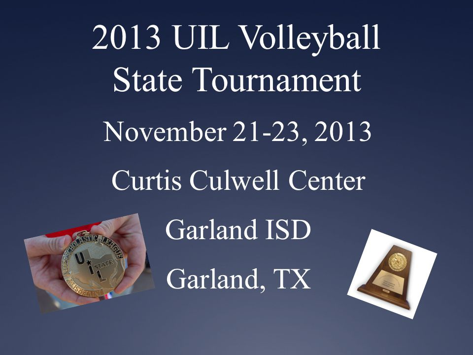 November 21-23, 2013 Curtis Culwell Center Garland ISD Garland, TX 2013 UIL Volleyball State Tournament