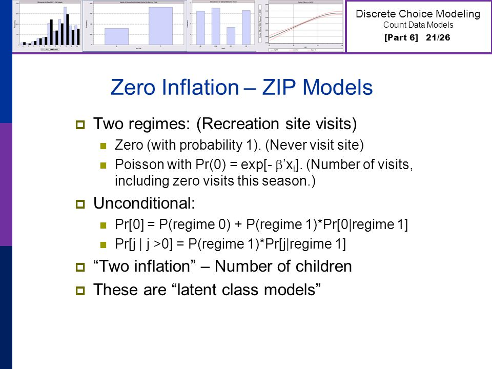 [Part 6] 21/26 Discrete Choice Modeling Count Data Models Zero Inflation – ZIP Models Two regimes: (Recreation site visits) Zero (with probability 1).
