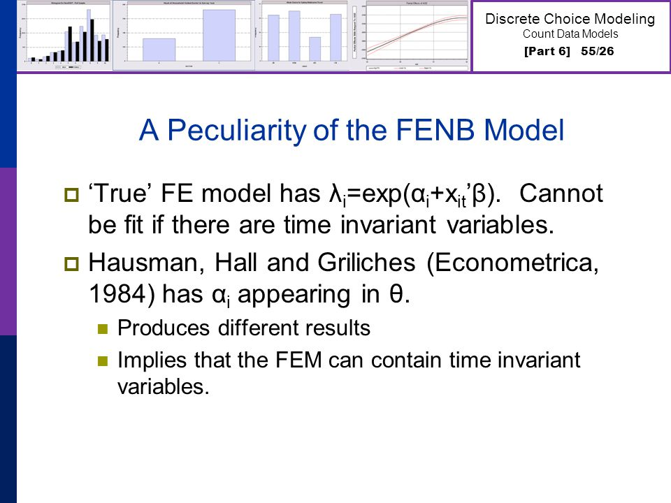 [Part 6] 55/26 Discrete Choice Modeling Count Data Models A Peculiarity of the FENB Model True FE model has λ i =exp(α i +x itβ).