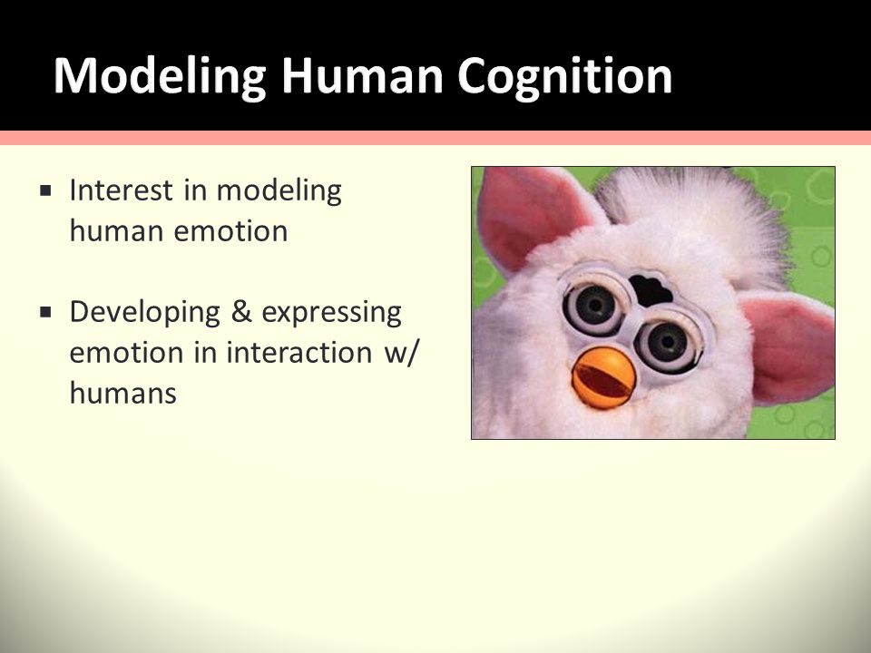 Interest in modeling human emotion Developing & expressing emotion in interaction w/ humans