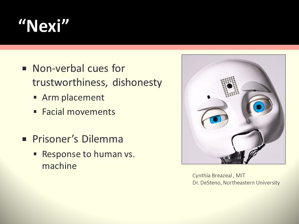 Non-verbal cues for trustworthiness, dishonesty Arm placement Facial movements Prisoners Dilemma Response to human vs.