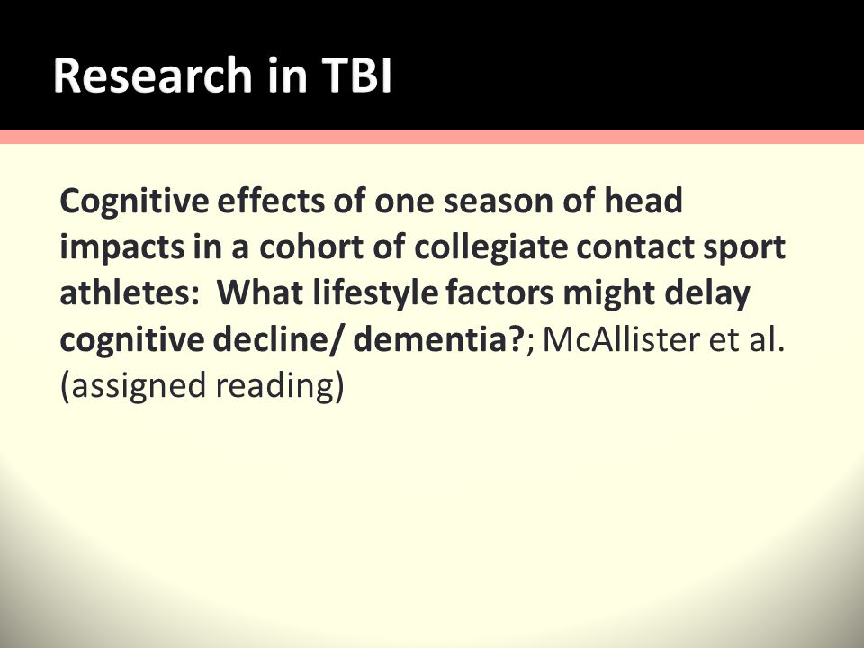 Cognitive effects of one season of head impacts in a cohort of collegiate contact sport athletes: What lifestyle factors might delay cognitive decline/ dementia ; McAllister et al.
