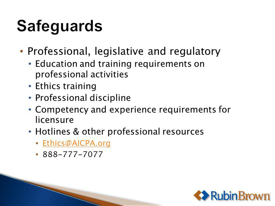 Professional, legislative and regulatory Education and training requirements on professional activities Ethics training Professional discipline Competency and experience requirements for licensure Hotlines & other professional resources Ethics@AICPA.org 888-777-7077