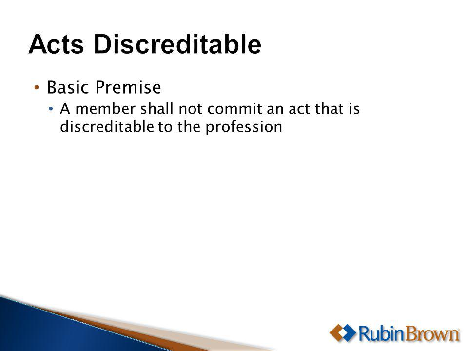 Basic Premise A member shall not commit an act that is discreditable to the profession