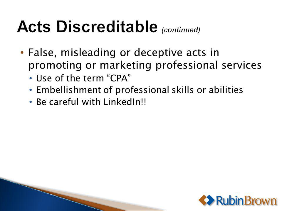 False, misleading or deceptive acts in promoting or marketing professional services Use of the term CPA Embellishment of professional skills or abilities Be careful with LinkedIn!!