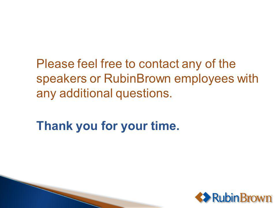Please feel free to contact any of the speakers or RubinBrown employees with any additional questions.