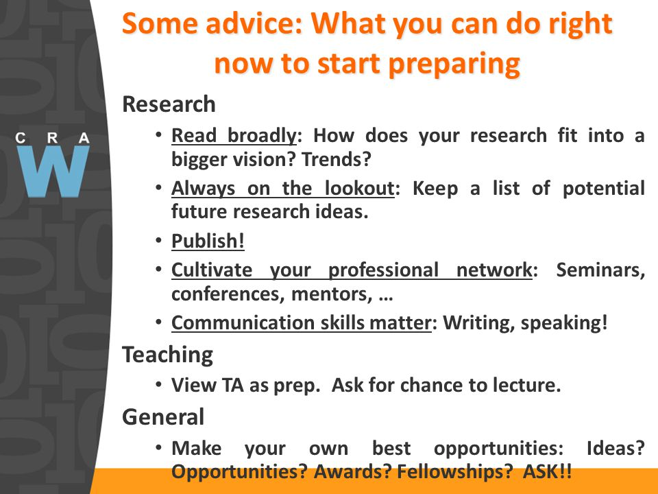 Some advice: What you can do right now to start preparing Research Read broadly: How does your research fit into a bigger vision.