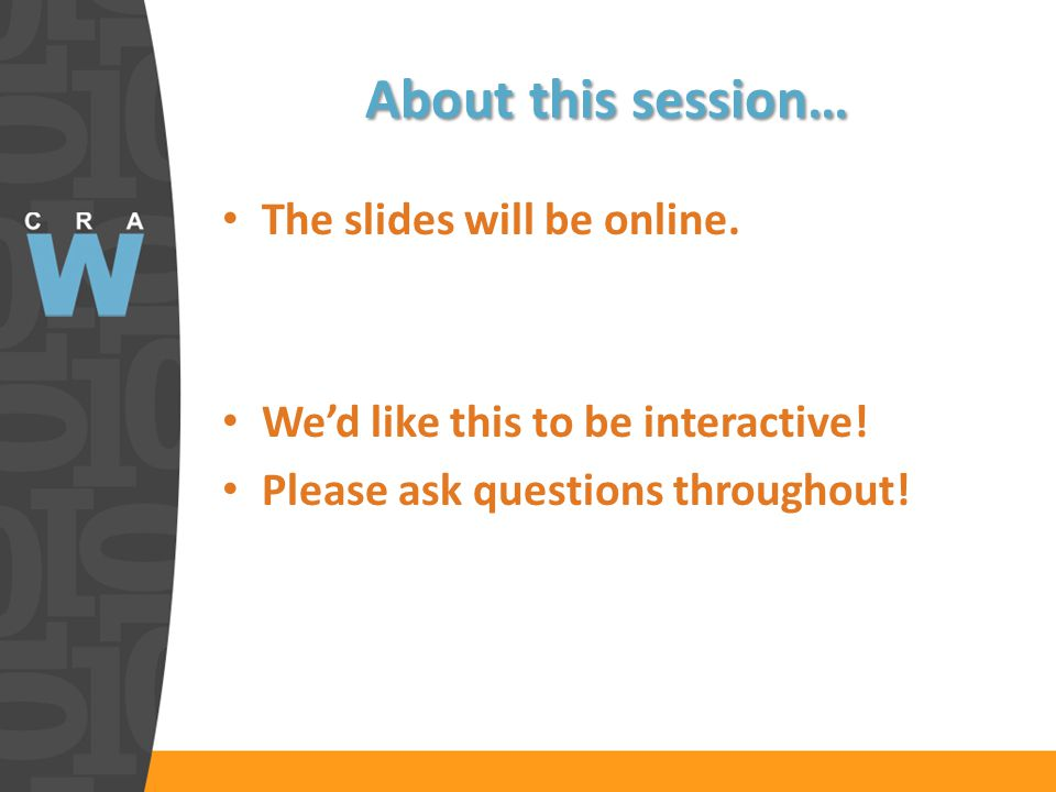 About this session… The slides will be online. Wed like this to be interactive.