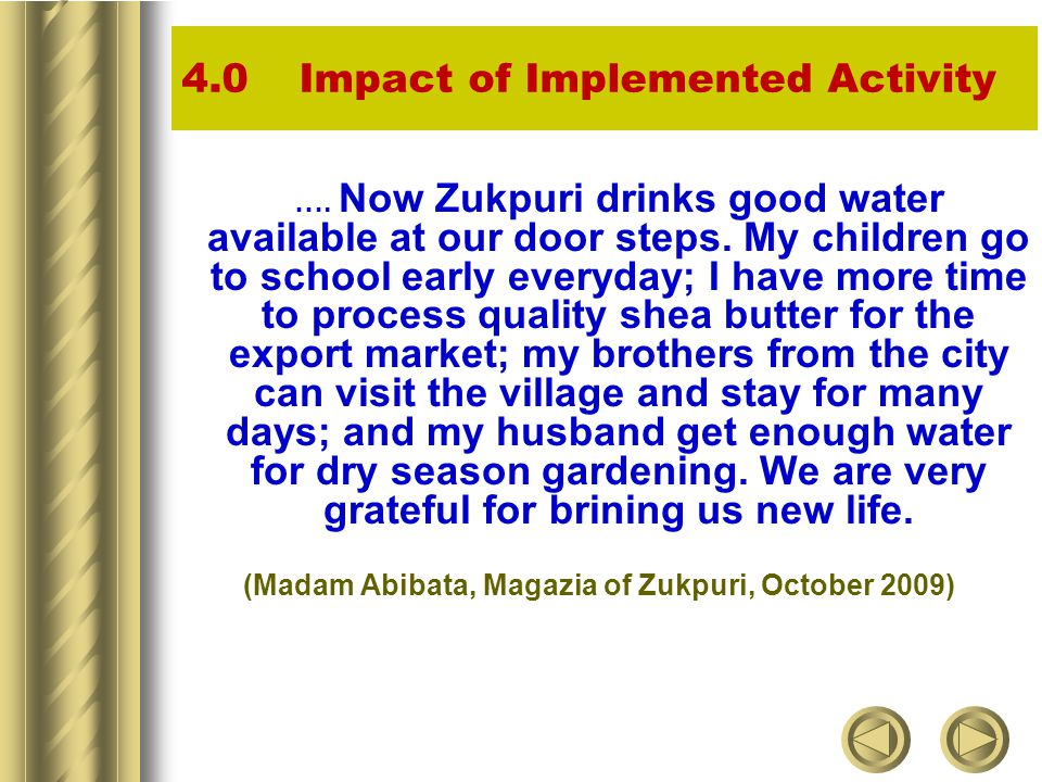 4.0 Impact of Implemented Activity …. Now Zukpuri drinks good water available at our door steps.