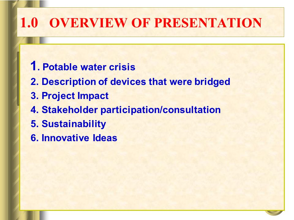 1.0 OVERVIEW OF PRESENTATION 1. Potable water crisis 2.