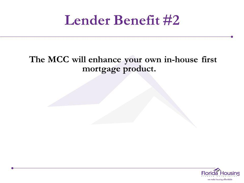 Lender Benefit #1 The MCC is a product that you can offer your Realtor partners.