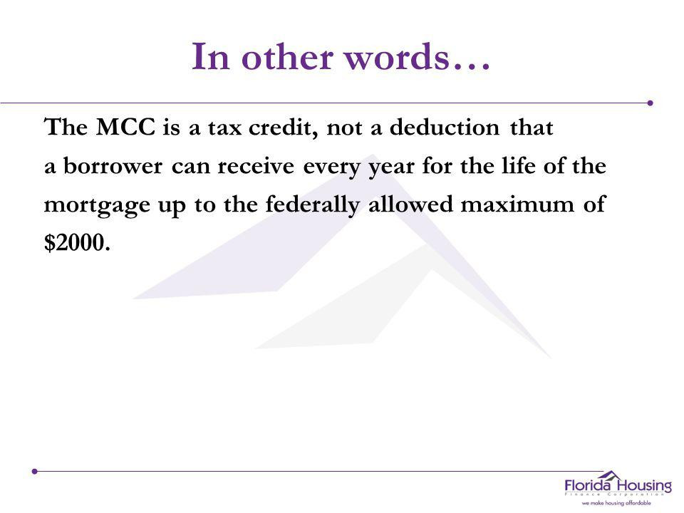 A MCC is … A NON-REFUNDABLE federal tax credit for first-time homebuyers.