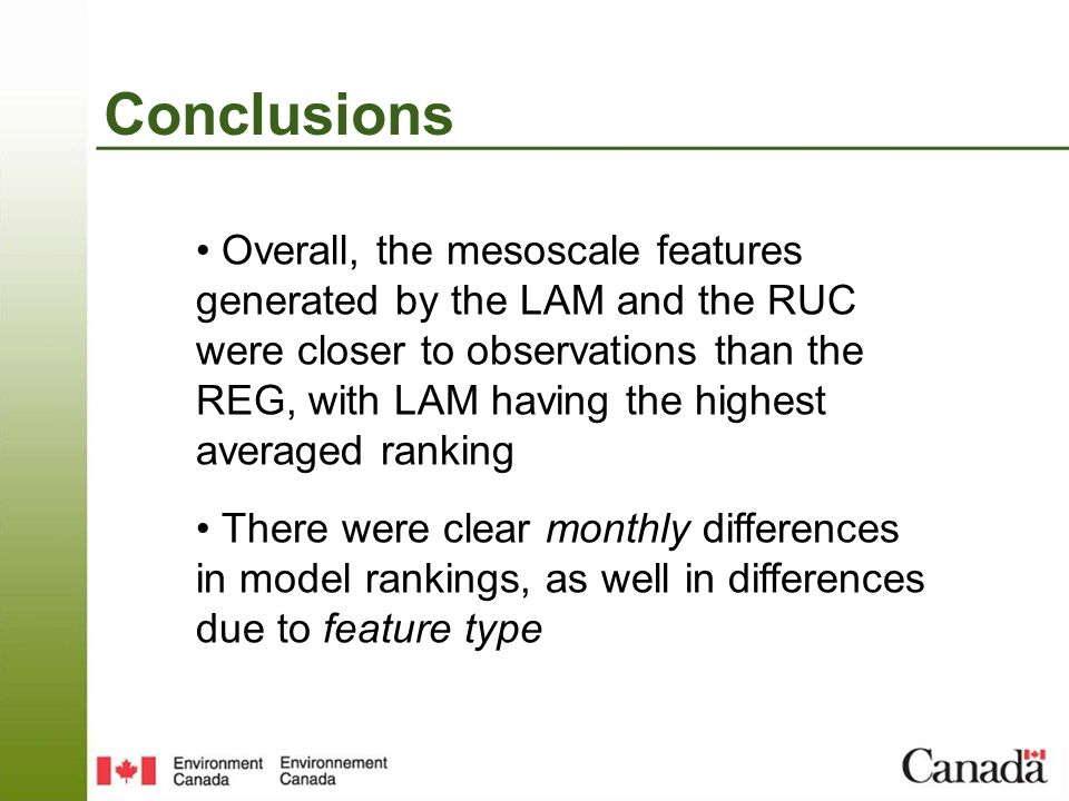 Conclusions Overall, the mesoscale features generated by the LAM and the RUC were closer to observations than the REG, with LAM having the highest averaged ranking There were clear monthly differences in model rankings, as well in differences due to feature type