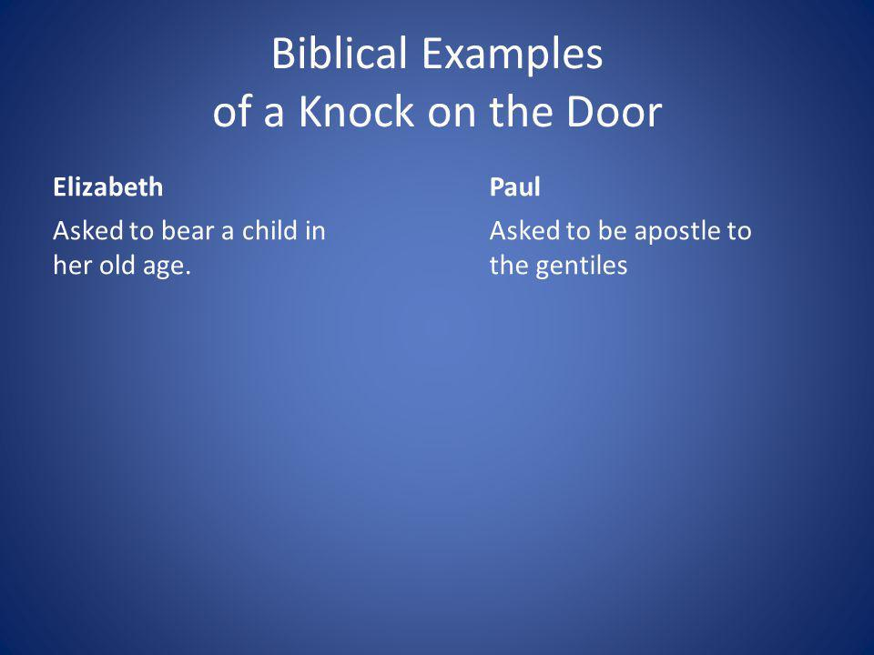 Biblical Examples of a Knock on the Door Elizabeth Asked to bear a child in her old age.